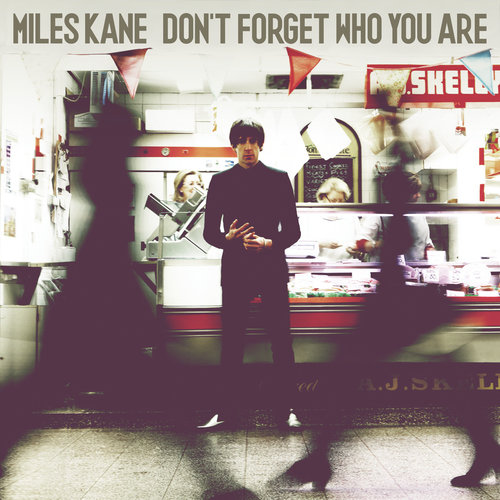 Don't Forget Who You Are Miles Kane