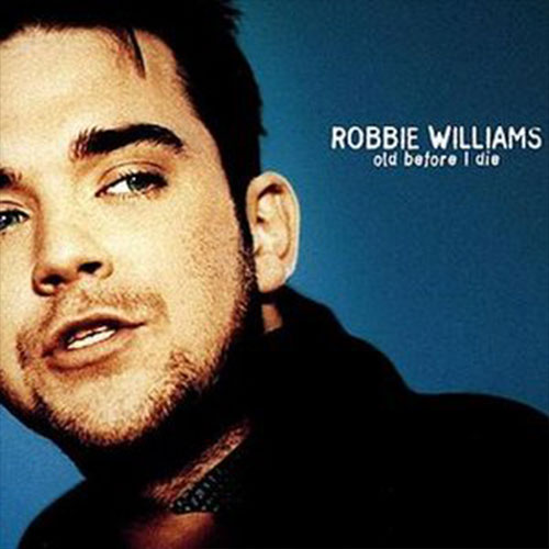 Old Before I Die Robbie Williams